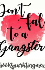 Don't fall to a Gangster by booksparklingmexei