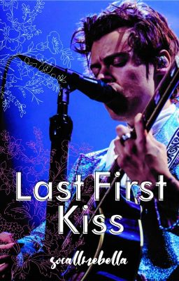 Last First Kiss (1D/Harry Styles Fanfiction)