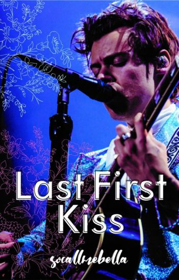Last First Kiss (1D/Harry Styles Fanfiction) DÜZENLENİYOR!