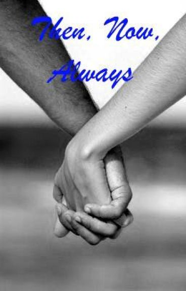 Then, Now, Always