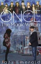 The Magic Within ↠ Once Upon A Time by JazzEmerald21