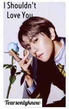 I Shouldn't Love You Baekhyun [Baekhyun Ambw] by bjoiner123