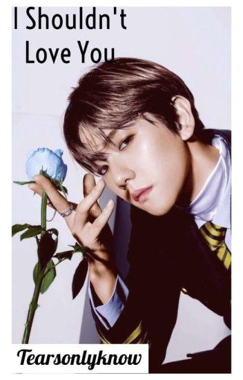 I Shouldn't Love You Baekhyun [Baekhyun Ambw]