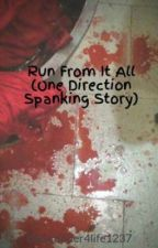Run From It All (One Direction Spanking Story) by pikababe143