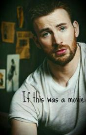 If this was a movie (A Chris Evans love story) UNDER EDIT by xMalfoyssweetheartx