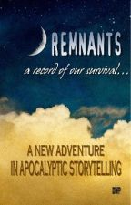 Remnants: A Record of Our Survival by dwalkerpowell