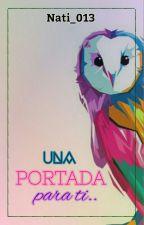 Una portada para ti.. [Bookcovers] by Nati_013
