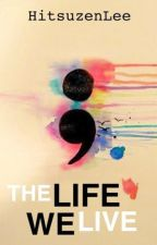 The Life We Live (Short Story) by HitsuzenLee