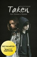Taken ➢ Carl Grimes x Reader by GalacticZombae