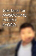 Joke book for AWSOOOME PEOPLE  #YORO by Icebox-Junior
