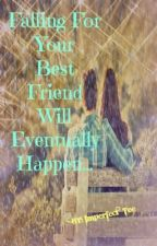 Falling for your best friend will eventually happen by imperfect_Tee