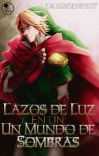 Lazos de Luz en un mundo de Sombras (The Legend of Zelda Fanfic) by okamisempai17