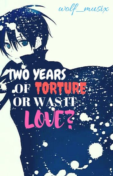 Two Years of Torture...Or Was It Love? (Kirito x Reader)