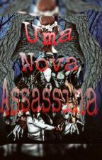 Uma nova assassina. by paloma_the_killer