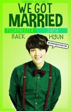 We Got Married (Baekhyun) by YssaMaldita_Dama