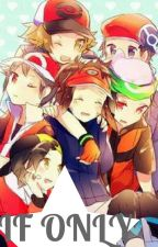 If Only.... - Pokemon trainers x reader (Angst Oneshots) by wolf_musix