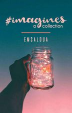#imagines; a collection by emwhowrites