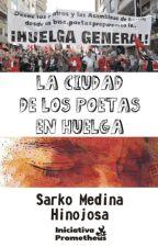 La Ciudad de los Poetas en Huelga #Wattys2016 by SarkoMedinaHinojosa