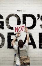 God's not dead! by Jesusismysavior191