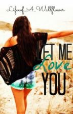 Let Me Love You by Lifeof_A_Wallflower