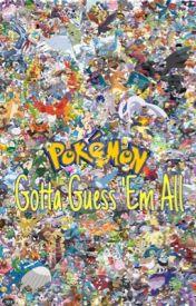 Pokemon: Gotta Guess 'Em All by ThePokemonLover