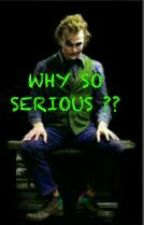 WHY SO SERIOUS?? by catturatadallestelle