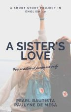 A Sister's Love [COMPLETED] by fallingstarsx_x