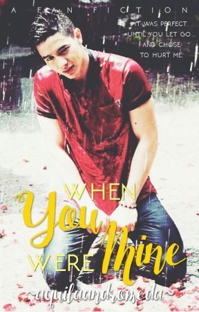 When You Were Mine (An #AlDub / #MaiDen FanFic) by aquilaandromeda