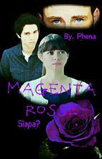 Magenta Rosse : Siapa? by YuKaFanFiction