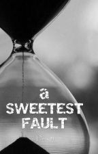 a Sweetest Fault ( Complete ) by Denz91
