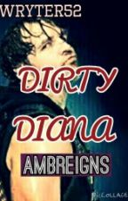 Dirty Diana (Ambreigns) by Wryter52