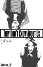 They Don't Know About Us (Camren FanFic) by Christini_98