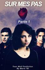 Sur mes pas. ( part 1 ) [ Théo Raeken Fiction ] by MarieTariotBrg