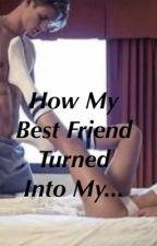 How My BestFriend Turned Into My F***  Buddy by _wayward_