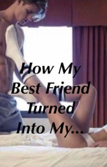 How My Best Friend Turned Into My F***  Buddy