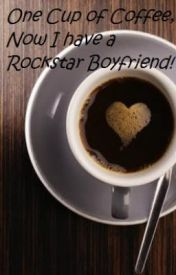 One Cup of Coffee  Now I am a Rock star's Girlfriend by lauren4859009