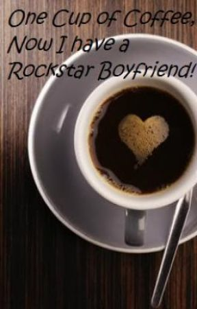 One Cup of Coffee, Now I am a Rock star's Girlfriend by lauren4859009
