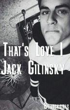 That's Love | Jack Gilinsky by jackgirls