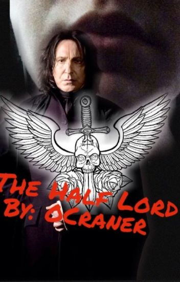 The Half Lord {Severus Snape x Reader}