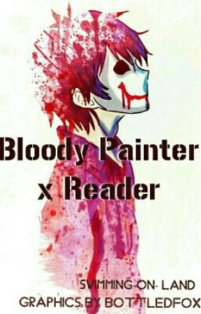 Bloody Painter x reader by Swimming-on-land
