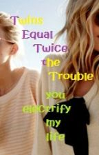 Twins Equal Twice the Trouble by youelectrifymylife