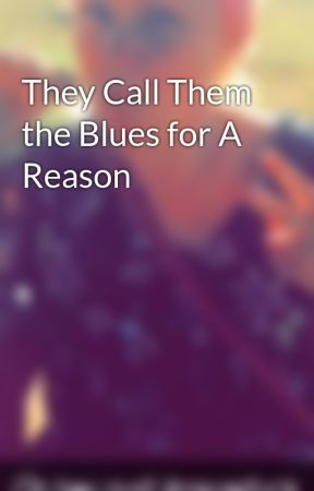 They Call Them the Blues for A Reason by CraziClovely