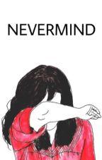 NEVERMIND [Vmin] by vminella