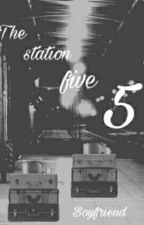 The Station Five || Boyfriend Yaoi  by DangerousExodus