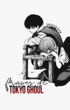 Frases De Tokyo Ghoul © [Finalizado] by Nagix-