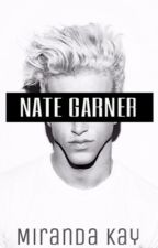 The Unknown Life of Nate Garner (DISCONTINUED) by TheMirandaKay