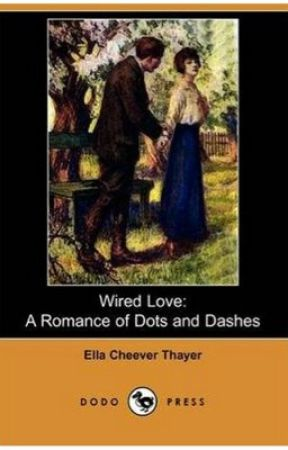 Wired Love: A Romance of Dots and Dashes by chel1130
