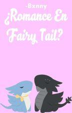 ¿Romance En Fairy Tail? [Reescribiendo] by -DivxBoo