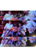 Casualidad De La Vida❤ [TERMINADA] by Luisanna_Troncoso