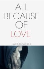 All Because of Love by JacobMacko